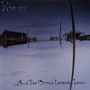 And the circus leaves town - Kyuss